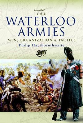 Waterloo Armies, The: Men, Organization and Tactics