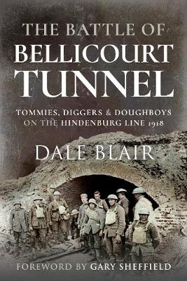 Battle of Bellicourt Tunnel, The: Tommies, Diggers and Dough...