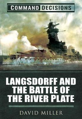 Command Decisions: Langsdorff and the Battle of the River Pl...