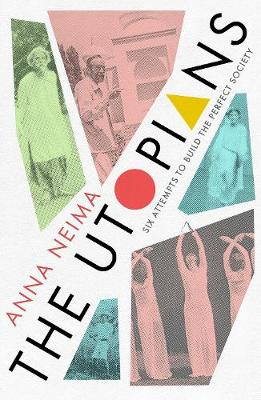 Utopians, The: Six Attempts to Build the Perfect Society