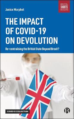 Impact of COVID-19 on Devolution, The: Recentralising the Br...