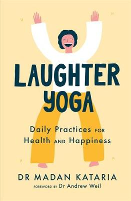 Laughter Yoga: Daily Laughter Practices for Health and Happi...