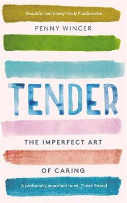 Tender: The Imperfect Art of Caring – 'profoundl...