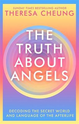 Truth about Angels, The: Decoding the secret world and langu...
