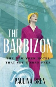 Barbizon, The: The New York Hotel That Set Women Free