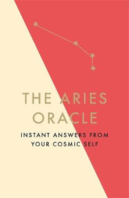 Aries Oracle, The: Instant Answers from Your Cosmic Self