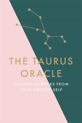 Taurus Oracle, The: Instant Answers from Your Cosmic Self