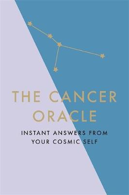 Cancer Oracle, The: Instant Answers from Your Cosmic Self
