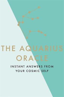 Aquarius Oracle, The: Instant Answers from Your Cosmic Self