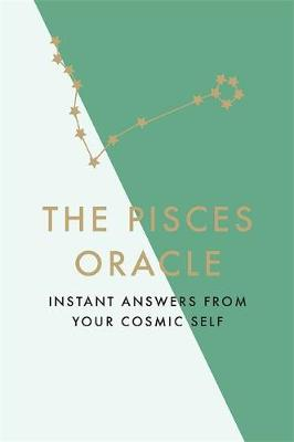 Pisces Oracle, The: Instant Answers from Your Cosmic Self