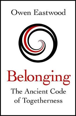 Belonging: The Ancient Code of Togetherness: The book that i...