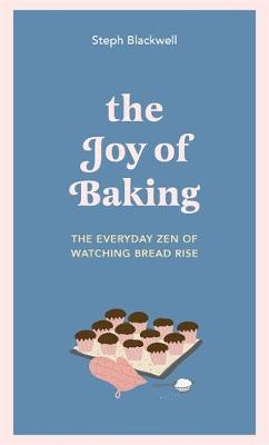 Joy of Baking, The: The everyday zen of watching bread rise