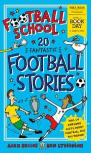 Football School 20 Fantastic Football Stories: World Book Day 2021