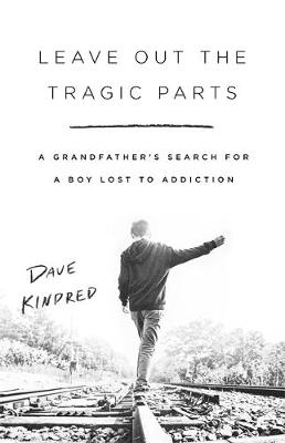 Leave Out the Tragic Parts: A Grandfather's Search for...