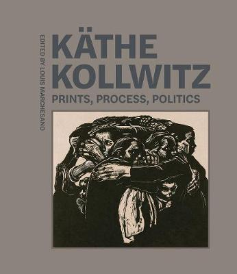 Kathe Kollwitz – Prints, Process, Politics