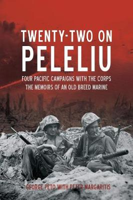 Twenty Two on Peleliu: Four Pacific Campaigns with the Corps...