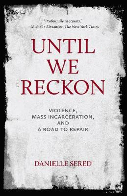 Until We Reckon: Violence, Mass Incarceration, and a Road to...