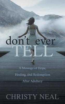 Don't Ever Tell: A Message of Hope, Healing, and Redem...