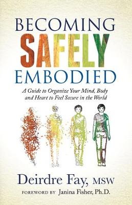 Becoming Safely Embodied: A Guide to Organize Your Mind, Bod...