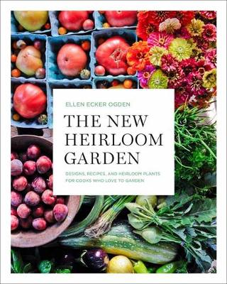 New Heirloom Garden, The: 12 Theme Designs with Recipes for ...