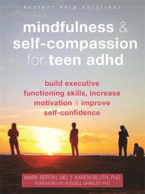 Mindfulness and Self-Compassion for Teen ADHD: Build Executi...