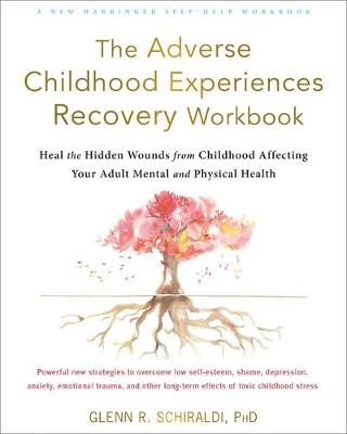 The Adverse Childhood Experiences Recovery Workbook: Heal th...
