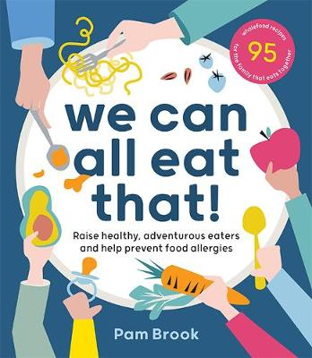 We Can All Eat That!: Raise healthy, adventurous eaters and ...