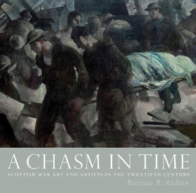 Chasm in Time, A: Scottish War Art and Artists in the Twenti...