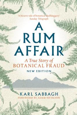 Rum Affair, A: A True Story of Botanical Fraud