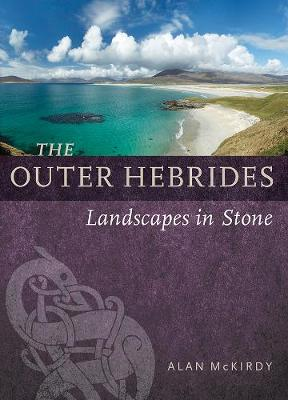 Outer Hebrides, The: Landscapes in Stone