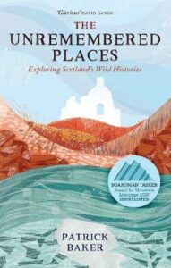 Unremembered Places, The: Exploring Scotland's Wild Histories