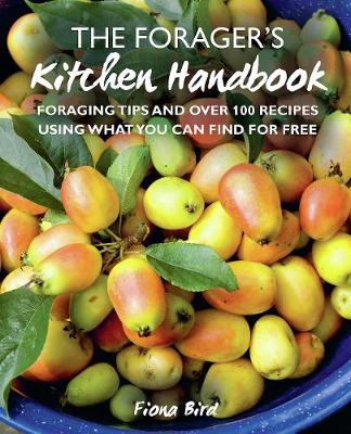 Forager's Kitchen Handbook, The: Foraging Tips and Ove...
