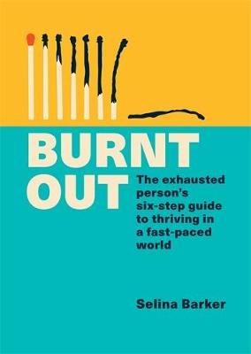 Burnt Out: The exhausted person's six-step guide to th...