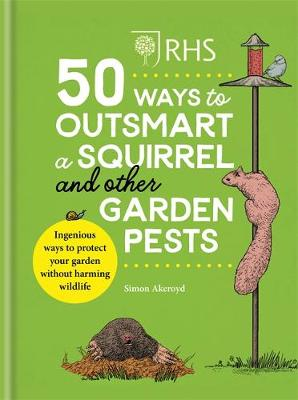 RHS 50 Ways to Outsmart a Squirrel & Other Garden Pests: Ingenious ways to protect your garden without harming wildlife