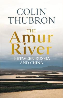 Amur River, The: Between Russia and China