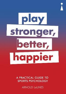 Practical Guide to Sports Psychology, A: Play Stronger, Bett...