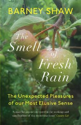 Smell of Fresh Rain, The: The Unexpected Pleasures of our Mo...