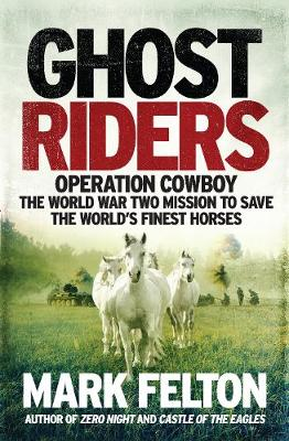 Ghost Riders: Operation Cowboy, the World War Two Mission to...