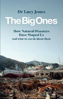 Big Ones, The: How Natural Disasters Have Shaped Us (And Wha...