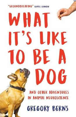 What It's Like to Be a Dog: And Other Adventures in An...