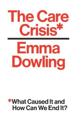 Care Crisis, The: What Caused It and How Can We End It?