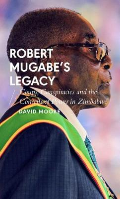 Robert Mugabe's Legacy: Coups, Conspiracies and the Co...