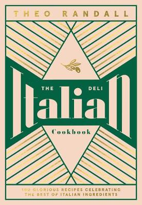 Italian Deli Cookbook, The: 100 Glorious Recipes Celebrating the Best of Italian Ingredients
