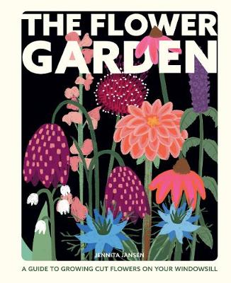 Flower Garden, The: A Guide to Growing Cut Flowers on Your W...