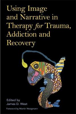 Using Image and Narrative in Therapy for Trauma, Addiction a...