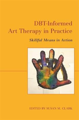 DBT-Informed Art Therapy in Practice: Skillful Means in Acti...