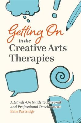 Getting On in the Creative Arts Therapies: A Hands-on Guide ...