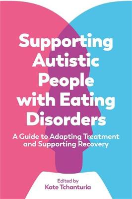 Supporting Autistic People with Eating Disorders: A Guide to...