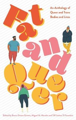 Fat and Queer: An Anthology of Queer and Trans Bodies and Li...
