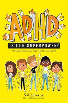 ADHD Is Our Superpower: The Amazing Talents and Skills of Ch...